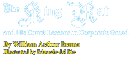 The King Rat and His Court: Lessons in Corporate Greed By William Arthur Bruno Illustrated By Eduardo del Rio